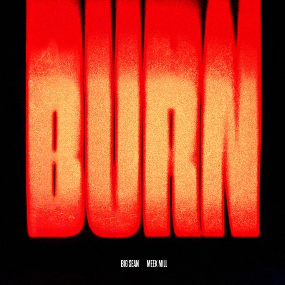 Big Sean (feat. Meek) –Burn
